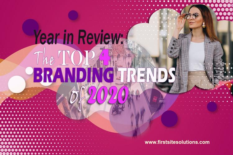 Branding Trends 2020.Year In Review The Top 4 Branding Trends Of 2020 First